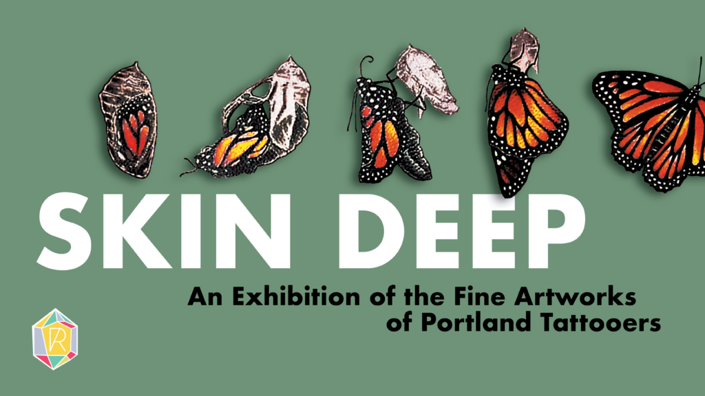 cdc28f614 SKIN DEEP GROUP SHOW featuring 9 amazing local tattoo artists. Celebrating  the contemporary artistry of some of Portland's finest tattoo artists, ...